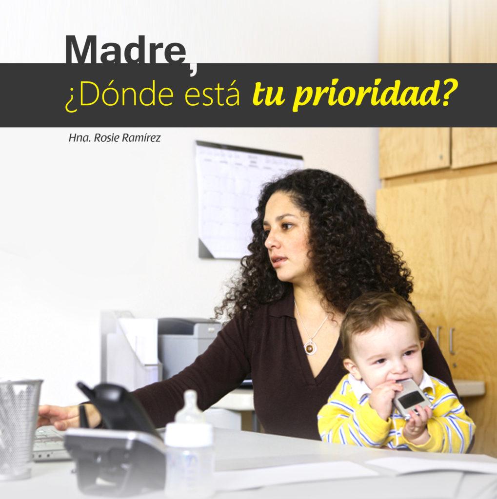 Madre, ¿Dónde está tu prioridad?